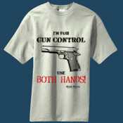 I'm For Gun Control. Use Both HANDS!